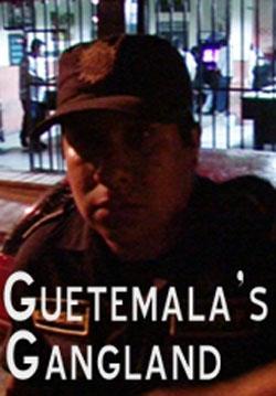 Guatemalas Gangland
